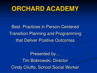 ORCHARD ACADEMY Best  Practices in Person-Centered  Transition Planning and Programming  that Deliver Positive Outcomes