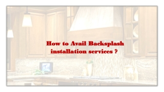 How to Avail Backsplash installation services?