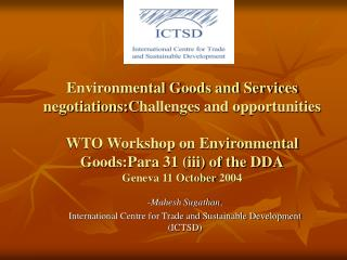 Environmental Goods and Services negotiations:Challenges and opportunities  WTO Workshop on Environmental Goods:Para 31