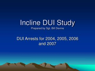 Incline DUI Study Prepared by Sgt. Bill Devine