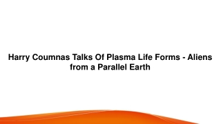 Harry Coumnas Talks Of Plasma Life Forms - Aliens from a Parallel Earth