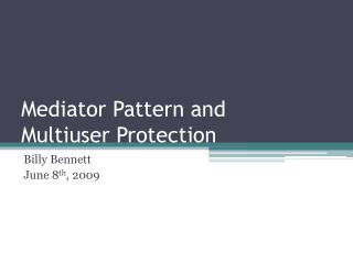 Mediator Pattern and  Multiuser Protection
