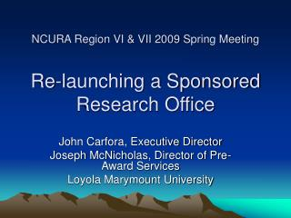 NCURA Region VI & VII 2009 Spring Meeting Re-launching a Sponsored Research Office