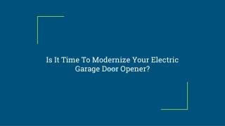 Is It Time To Modernize Your Electric Garage Door Opener?