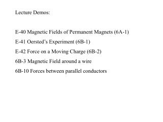Lecture Demos: E-40 Magnetic Fields of Permanent Magnets (6A-1) E-41 Oersted's Experiment (6B-1) E-42 Force on a Movin