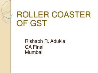 ROLLER COASTER OF GST