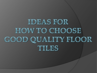 Ideas for How to Choose Good Quality Floor Tiles - tilesbay.com
