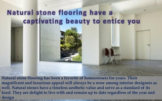Natural stone flooring have a captivating beauty to entice you.