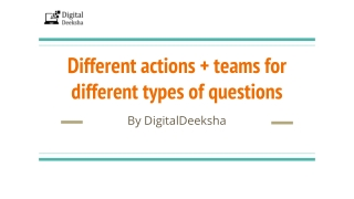 Different actions teams for different types of questions