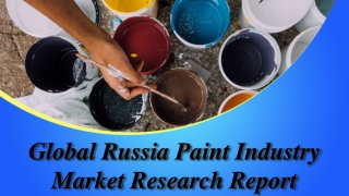 Global Russia Paint Industry Market Report in 2023