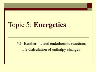 Topic 5:  Energetics