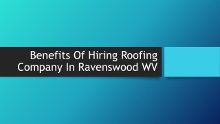 Benefits Of Hiring Roofing Company In Ravenswood WV