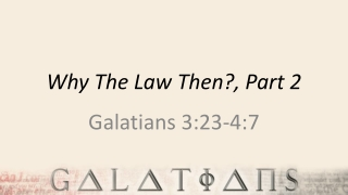 Why The Law Then?, Part 2