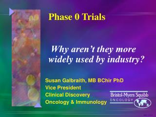Susan Galbraith, MB BChir PhD Vice President Clinical Discovery Oncology & Immunology