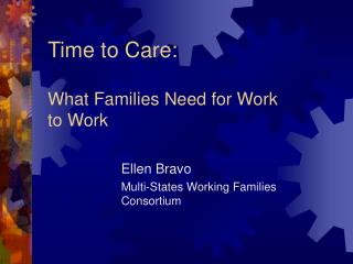 Time to Care:   What Families Need for Work  to Work