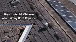 How to Avoid Mistakes when doing Roof Repairs?