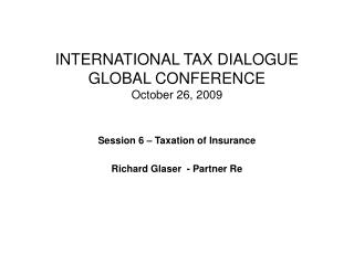 INTERNATIONAL TAX DIALOGUE GLOBAL CONFERENCE October 26, 2009