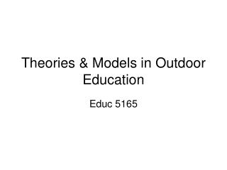 Theories  Models in Outdoor Education