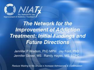 The Network for the Improvement of Addiction Treatment: Initial Findings and Future Directions