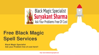 Our Free black Magic Spell services is really effective & all free of Cost