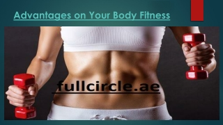 Advantages on Your Body Fitness