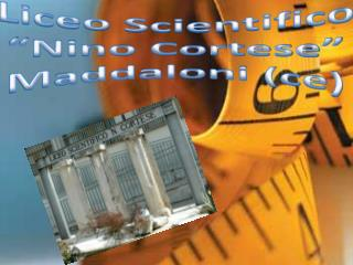 Liceo Scientifico  Nino Cortese  Maddaloni ce