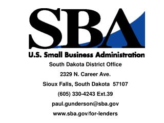 South Dakota District Office 2329 N. Career Ave. Sioux Falls, South Dakota  57107 (605) 330-4243 Ext.39 paul.gunderson@s