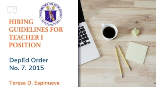HIRING GUIDELINES FOR TEACHER I POSITION DepEd Order No. 7. 2015 Teresa D. Espinueva