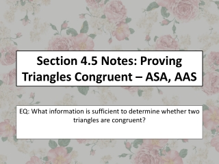 Section 4.5 Notes: Proving Triangles Congruent – ASA, AAS