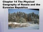 Chapter 14 The Physical Geography of Russia and the Eurasian Republics