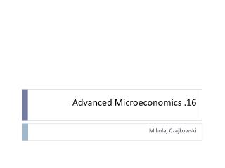 Advanced Microeconomics . 1 6