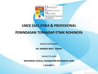 LMCK 1621 ETIKA & PROFESIONAL PENINDASAN TERHADAP ETNIK ROHINGYA