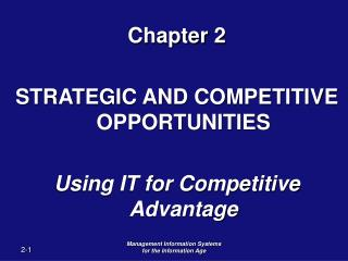 Chapter 2  STRATEGIC AND COMPETITIVE OPPORTUNITIES  Using IT for Competitive Advantage