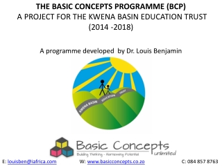 THE BASIC CONCEPTS PROGRAMME (BCP) A PROJECT FOR THE KWENA BASIN EDUCATION TRUST (2014 -2018)