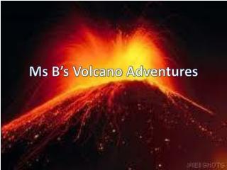 Ms B's Volcano Adventures