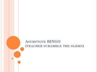 Asymptote BINGO (teacher scramble the slides)