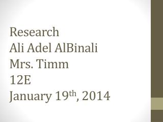 Research Ali Adel AlBinali Mrs. Timm 12E January 19 th , 2014