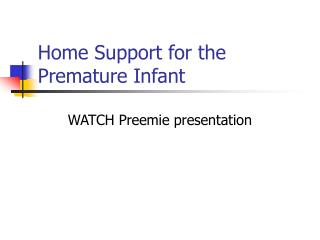 Home Support for the Premature Infant