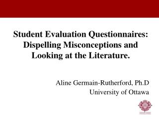 Student Evaluation Questionnaires: Dispelling Misconceptions and Looking at the Literature.