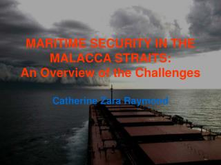 MARITIME SECURITY IN THE MALACCA STRAITS: An Overview of the Challenges
