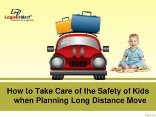 How to take care of the Safety of Kids when Planning Long Distance Moving and Shifting - LogisticMart