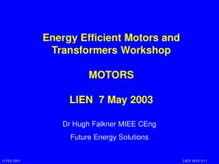 Energy Efficient Motors and Transformers Workshop MOTORS LIEN  7 May 2003
