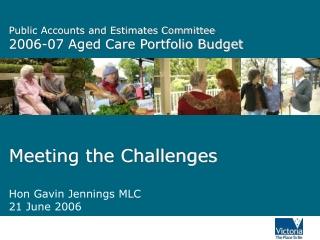 Public Accounts and Estimates Committee 2006-07 Aged Care Portfolio Budget
