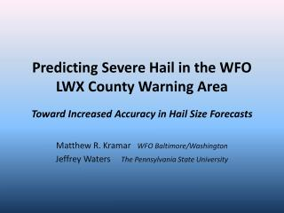 Predicting Severe Hail in the WFO LWX County Warning Area Toward Increased Accuracy in Hail Size Forecasts