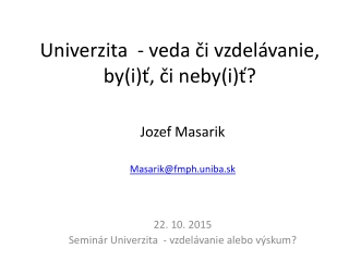 Univerzita - veda či vzdelávanie, by(i)ť, či neby (i)ť?