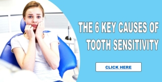 The 6 Key Causes of Tooth Sensitivity