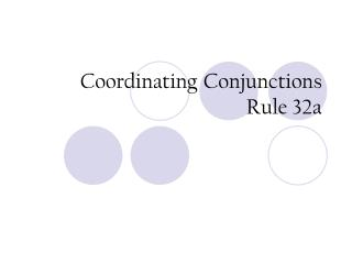Coordinating Conjunctions Rule 32a