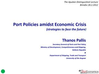 Thanos Pallis Secretary General of Ports and Port Policy Ministry of Development, Competitiveness and Shipping,  Helleni