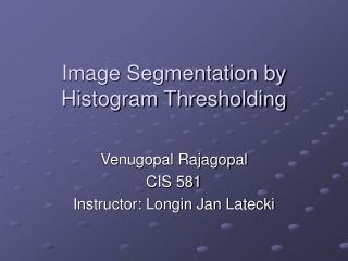 Image Segmentation by Histogram Thresholding