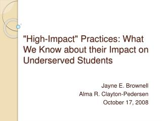 """High-Impact"" Practices: What We Know about their Impact on Underserved Students"